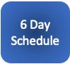 6 Day Schedule